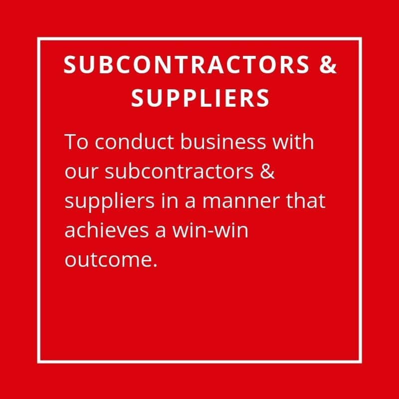 Subcontractors & Suppliers - To Conduct Business With Our Subcontractors & Suppliers In A Manner That Achieves A Win-Win Outcome.